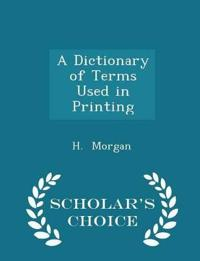 A Dictionary of Terms Used in Printing - Scholar's Choice Edition