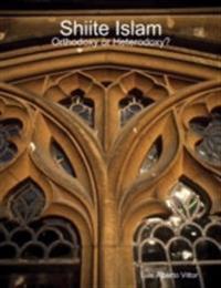 Shiite Islam: Orthodoxy or Heterodoxy?