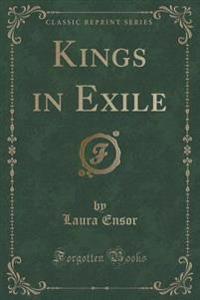 Kings in Exile (Classic Reprint)