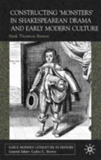 Constructing Monsters in Shakespeare's Drama and Early Modern Culture