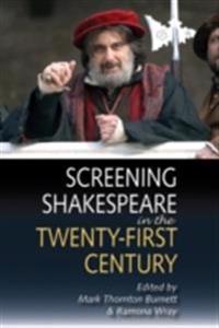 Screening Shakespeare in the Twenty-First Century