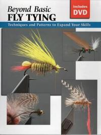 Beyond Basic Fly Tying: Techniques and Patterns to Expand Your Skills [With DVD]