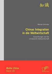 Chinas Integration in Die Weltwirtschaft: Auswirkungen Auf Die Chinesische Volkswirtschaft