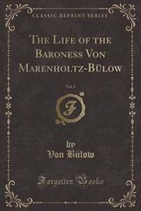 The Life of the Baroness Von Marenholtz-B low, Vol. 2 (Classic Reprint)