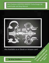 Allis Chalmers 649i2950 4008355 Turbocharger Rebuild Guide and Shop Manual: Garrett Honeywell T04b80 409040-0009, 409040-9009, 409040-5009, 409040-9 T