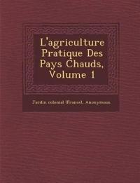 L'agriculture Pratique Des Pays Chauds, Volume 1