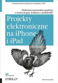 Projekty elektroniczne na iPhone i iPad. Niekonwencjonalne gad?ety z technologi? Arduino i techBASIC