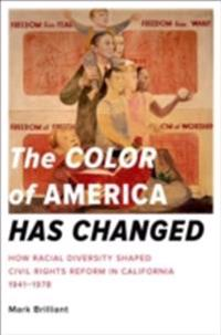Color of America Has Changed: How Racial Diversity Shaped Civil Rights Reform in California, 1941-1978