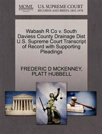 Wabash R Co V. South Daviess County Drainage Dist U.S. Supreme Court Transcript of Record with Supporting Pleadings