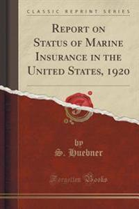 Report on Status of Marine Insurance in the United States, 1920 (Classic Reprint)