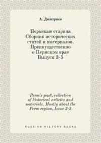 Perm's Past, Collection of Historical Articles and Materials. Mostly about the Perm Region, Issue 3-5