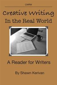 Creative Writing in the Real World: A Reader for Writers