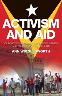 Activism and Aid: Young Citizens' Experiences of Development and Democracy in Timor-Leste