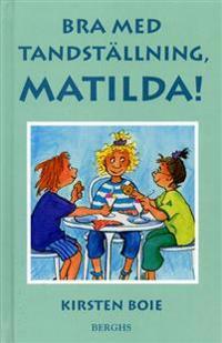 Bra med tandställning, Matilda!