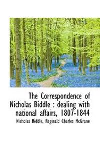 The Correspondence of Nicholas Biddle: Dealing with National Affairs, 1807-1844