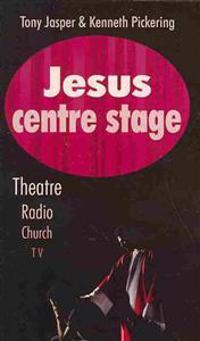 Jesus centre stage - theatre, radio, church, tv