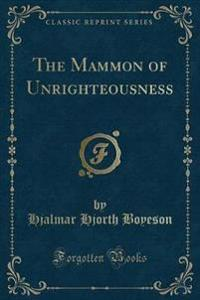 The Mammon of Unrighteousness (Classic Reprint)