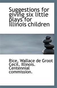 Suggestions for Giving Six Little Plays for Illinois Children