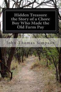 Hidden Treasure the Story of a Chore Boy Who Made the Old Farm Pay