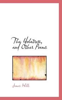 The Idolatress, and Other Poems