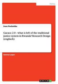 Gacaca 2.0 - What Is Left of the Traditional Justice System in Rwanda? Research Design (Englisch)