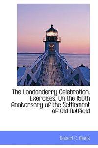 The Londonderry Celebration. Exercises. on the 150th Anniversary of the Settlement of Old Nutfield