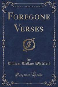 Foregone Verses (Classic Reprint)