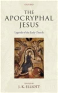 Apocryphal Jesus Legends of the Early Church