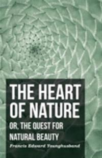 Heart of Nature - Or, The Quest for Natural Beauty