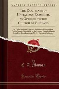 The Doctrines of Unitarians Examined, as Opposed to the Church of England