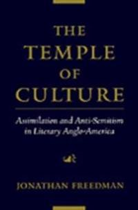 Temple of Culture: Assimilation and Anti-Semitism in Literary Anglo-America
