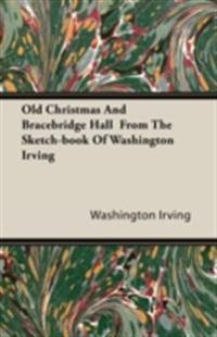 Old Christmas and Bracebridge Hall from the Sketch-book of Washington Irving
