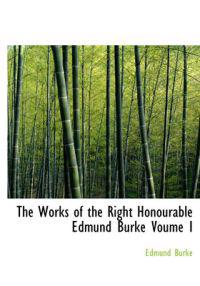 The Works of the Right Honourable Edmund Burke Voume I