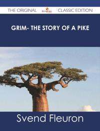 Grim- The Story of a Pike - The Original Classic Edition
