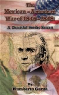 Mexican-American War of 1846-48: A Deceitful Smoke Screen