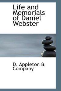 Life and Memorials of Daniel Webster