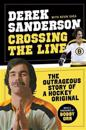 Crossing the Line: The Outrageous Story of a Hockey Original