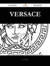 Versace 61 Success Secrets - 61 Most Asked Questions On Versace - What You Need To Know