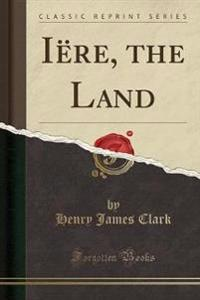 Iere, the Land (Classic Reprint)