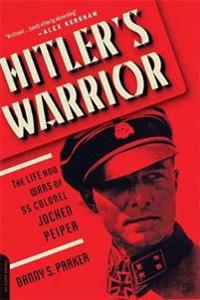 Hitlers warrior - the life and wars of ss colonel jochen peiper
