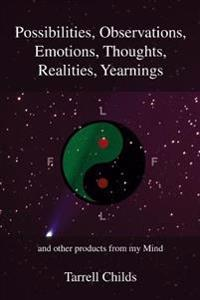 Possibilities, Observations, Emotions, Thoughts, Realities, Yearnings