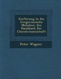 Einf¿hrung In Die Gregorianische Melodien: Ein Handbuch Der Choralwissenschaft