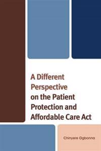 Different Perspective on the Patient Protection and Affordable Care Act