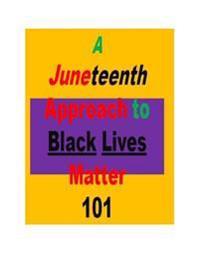 A Juneteenth Approach to Black Lives Matter 101