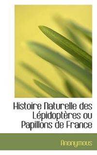Histoire Naturelle Des L Pidopt Res Ou Papillons de France