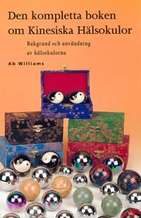 Den kompletta boken om kinesiska hälsokulor : bakgrund och användning av hälsokulorna