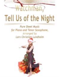Watchman, Tell Us of the Night Pure Sheet Music for Piano and Tenor Saxophone, Arranged by Lars Christian Lundholm