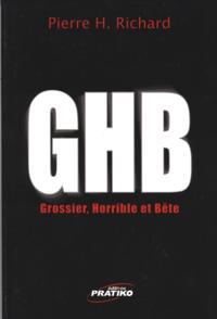GHB (Gros-horrible et bete)