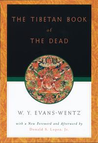 Tibetan Book of the Dead: Or The After-Death Experiences on the Bardo Plane, according to Lama Kazi Dawa-Samdups English Rendering