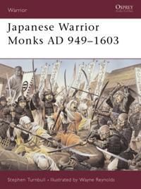 Japanese Warrior Monks AD 949?1603